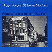 view Saturday night at the Bull and Mouth [sound recording] / by Ewan MacColl and Peggy Seeger digital asset number 1