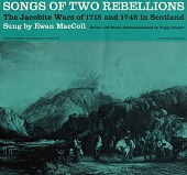 view Songs of two rebellions [sound recording] : the Jacobite wars of 1715 and1745 in Scotland / sung by Ewan MacColl ; accompaniments by Peggy Seeger digital asset number 1