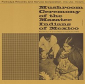 view Mushroom ceremony of the Mazatec Indians of Mexico [sound recording] / recorded by V.P. and R.G. Wasson digital asset number 1