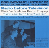 view A documentary history of broadcasting, 1920-1950 [sound recording] : radio before television #1 ; Introduction: the arts of language / edited by Patrick D. Hazard digital asset number 1