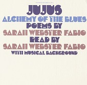 view Jujus / Alchemy of the blues [sound recording] / Sarah Webster Fabio, poet, reading poems of Sarah Webster Fabio digital asset number 1