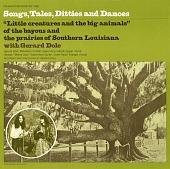 "view Songs, tales, ditties and dances [sound recording] : ""little creatures and the big animals"" of the bayous and the prairies of southern Louisiana / with Gerard Dole digital asset number 1"