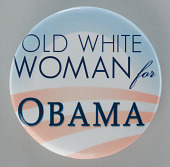 """view Pinback button for Barack Obama campaign with """"Old White Woman for Obama"""" slogan digital asset number 1"""