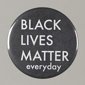 """view Pinback button stating """"Black Lives Matter Everyday"""", from MMM 20th Anniversary digital asset number 1"""