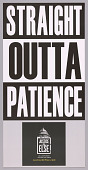 """view Posters stating """"Straight Outta Patience"""" used at MMM 20th Anniversary digital asset number 1"""
