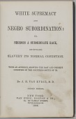 view <I>White Supremacy and Negro Subordination; Or, Negroes A Subordinate Race, And (So-Called) Slavery its Normal Condition.</I> digital asset number 1