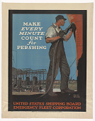 view Make Every Minute Count for Pershing. United States Shipping Board, Emergency Fleet Corporation. digital asset: Make Every Minute Count for Pershing. United States Shipping Board, Emergency Fleet Corporation