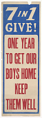 view 7 in 1 Give! One Year to Get Our Boys Home Keep Them Well. Y.W.C.A.; Y.M.C.A.; Jewish Welfare Board; National Catholic War Council - Knights of Columbus; War Camp Community Service; American Library Association; Salvation Army. digital asset: 7 in 1 Give! One Year to Get Our Boys Home Keep Them Well. Y.W.C.A.; Y.M.C.A.; Jewish Welfare Board; National Catholic War Council - Knights of Columbus; War Camp Community Service; American Library Association; Salvation Army