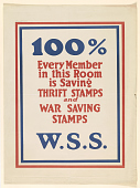 view 100%- Every Member in This Room is Saving Thirft Stamps and War Savings Stamps W.S.S. digital asset: 100%- Every Member in This Room is Saving Thirft Stamps and War Savings Stamps W.S.S.