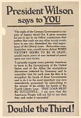 """view President Wilson Says to You ... """"By Subscribing to the Utmost of His Ability for Bonds of the Fourth Liberty Loan"""" ... Double the Third! digital asset: President Wilson Says to You ... """"By Subscribing to the Utmost of His Ability for Bonds of the Fourth Liberty Loan"""" ... Double the Third!"""