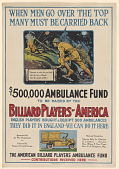 view When Men Go Over the Top Many Must Be Carried Back $500,000 Ambulance Fund to Be Raised by the Billiard Players of America ... Billiard Players of America. digital asset: When Men Go Over the Top Many Must Be Carried Back $500,000 Ambulance Fund to Be Raised by the Billiard Players of America ... Billiard Players of America