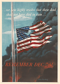 view ...We Here Highly Resolve That These Dead Shall Not Have Died in Vain... / Remember Dec. 7th! digital asset: ...We Here Highly Resolve That These Dead Shall Not Have Died in Vain... / Remember Dec. 7th!