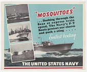 """view """"Mosquitoes"""" ... The Navy's P-T Boats Protect Our Shores and Pack a Sting Enlist Today. U.S. Navy Recruiting Bureau. digital asset: """"Mosquitoes"""" ... The Navy's P-T Boats Protect Our Shores and Pack a Sting Enlist Today. U.S. Navy Recruiting Bureau"""