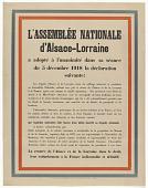 view L'ASSEMBLEE NATIONALE d'Alsace - Lorraine a adopte a l'unanimite dans sa séance du 5 decembre 1918 la declaration suivante [---] La rentree de l'Alsace et de la Lorraine dans le droit, leur rattachement a la France indiscutable et definitive. digital asset: L'ASSEMBLEE NATIONALE d'Alsace - Lorraine a adopte a l'unanimite dans sa séance du 5 decembre 1918 la declaration suivante [---] La rentree de l'Alsace et de la Lorraine dans le droit, leur rattachement a la France indiscutable et definitive