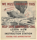 view We Must Prevent This Help Save Anthracite Coal ... Our Transports Burn It Instead of Soft Coal to Prevent Discovery by Submarine. United States Fuel Administration. digital asset: We Must Prevent This Help Save Anthracite Coal ... Our Transports Burn It Instead of Soft Coal to Prevent Discovery by Submarine. United States Fuel Administration