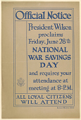 view Official Notice President Wilson Proclaims Friday, June 28th National War Savings Day and Requires Your Attendance at Meeting at 8:p.m. All Loyal Citizens Will Attend (St Louis: 1918). Buxton & Skinner. digital asset: Official Notice President Wilson Proclaims Friday, June 28th National War Savings Day and Requires Your Attendance at Meeting at 8:p.m. All Loyal Citizens Will Attend (St Louis: 1918). Buxton & Skinner