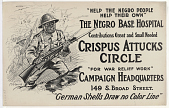 """view """"Help the Negro People Help Their Own"""" / the Negro Base Hospital Contributions Great and Small Needed Crispus Attucks Circle """"For War Relief Work"""" ... Crispus Attucks Circle. digital asset: """"Help the Negro People Help Their Own"""" / the Negro Base Hospital Contributions Great and Small Needed Crispus Attucks Circle """"For War Relief Work"""" ... Crispus Attucks Circle"""