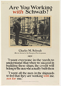 """view Are You Working With Schwab? Charles M. Schwab Director General of the Emergency Fleet Corporation Say[s?] """"... I Want All the Men in the Shipyards to Feel That They Are Working With Me, Not for Me."""" United States Shipping Board, Emergency Fleet Corpor... digital asset: Are You Working With Schwab? Charles M. Schwab Director General of the Emergency Fleet Corporation Say[s?] """"... I Want All the Men in the Shipyards to Feel That They Are Working With Me, Not for Me."""" United States Shipping Board, Emergency Fleet Corporation"""