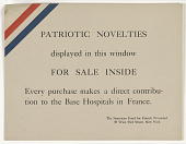view Patriotic Novelties Displayed in This Window for Sale Inside Every Purchase Makes a Direct Contribution to the Base Hospitals in France. American Fund for French Wounded. digital asset: Patriotic Novelties Displayed in This Window for Sale Inside Every Purchase Makes a Direct Contribution to the Base Hospitals in France. American Fund for French Wounded