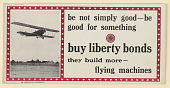 view B Not Simply Good--Be Good for Something. Buy Liberty Bonds--They Build More Flying Machines. digital asset: B Not Simply Good--Be Good for Something. Buy Liberty Bonds--They Build More Flying Machines