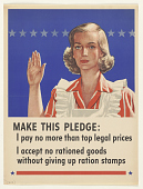 view Make This Pledge: I Pay No More Than Top Legal Prices / I Accept No Rationed Goods Without Giving Up Ration Stamps digital asset: Make This Pledge: I Pay No More Than Top Legal Prices / I Accept No Rationed Goods Without Giving Up Ration Stamps