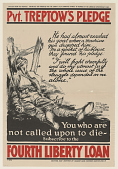 view Pvt. Treptow's Pledge ... You Who Are Not Called Upon to Die-- Subscribe to the Fourth Liberty Loan. digital asset: Pvt. Treptow's Pledge ... You Who Are Not Called Upon to Die-- Subscribe to the Fourth Liberty Loan