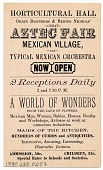 view Horticultural Hall / Orrin Brothers & Benito Nichols' / Great / Aztec Fair / Mexican Village, / and / Typical Mexican Orchestra... [card with black ink on buff-colored background] digital asset: Horticultural Hall / Orrin Brothers & Benito Nichols' / Great / Aztec Fair / Mexican Village, / and / Typical Mexican Orchestra... [card with black ink on buff-colored background].