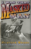 view I was that masked man / Clayton Moore with Frank Thompson. [Book.] digital asset: I was that masked man / Clayton Moore with Frank Thompson. [Book.]