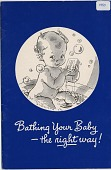 view Bathing Your Baby / --the right way! [Pamphlet.] digital asset: Bathing Your Baby / --the right way! [Pamphlet.] 1950