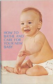 view How To Bathe And Care For Your New Baby. [Pamphlet.] digital asset: How To Bathe And Care For Your New Baby. [Pamphlet.] 1968.