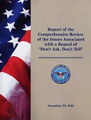 """view Report of the Comprehensive Review of the Issues Associated with a Repeal of """"Don't Ask, Don't Tell"""" [booklet] digital asset: Report of the Comprehensive Review of the Issues Associated with a Repeal of """"Don't Ask, Don't Tell"""" [booklet]."""