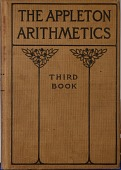 view Book, The Appleton Arithmetics, Third Book digital asset: Book, The Appleton Arithmetics, Third Book