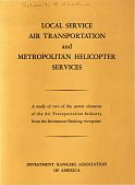 view Studies, Book, Local Service Air Transportation and Metropolitan Helicopter Services, Investment Bankers Association of America digital asset: Studies, Book, Local Service Air Transportation and Metropolitan Helicopter Services, Investment Bankers Association of America