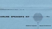 "view Booklet, ""Airline Speaker's Kit,"" prepared by the Air Transport Association of American, Series 4, 1961 digital asset: Booklet, ""Airline Speaker's Kit,"" prepared by the Air Transport Association of American, Series 4, 1961"