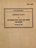 view War Department, TM 1-900, Technical Manual, Mathematics for Air Crew Trainees digital asset: War Department, TM 1-900, Technical Manual, Mathematics for Air Crew Trainees