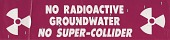view No Radioactive Groundwater, No Supercollider (bumper sticker) digital asset: No Radioactive Groundwater, No Supercollider (bumper sticker)