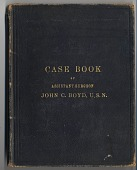view Casebook of Assistant Surgeon, Dr. John C. Boyd, U.S.N., 1874-1877 digital asset: Casebook of Assistant Surgeon, Dr. John C. Boyd, U.S.N., 1874-1877
