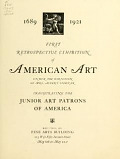 view 1689-1921 : first retrospective exhibition of American art : inaugurating the Junior Art Patrons of America, May 7 to 21, 1921, Fine Arts Building / under the direction of Mrs. Albert Sterner digital asset number 1
