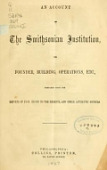 view An account of the Smithsonian institution, its founder, building, operations, etc., prepared from the reports of Prof. Henry to the regents, and other authentic sources digital asset number 1