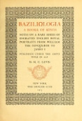 view Baziliologia, a booke of kings; notes on a rare series of engraved English royal portraits from William the Conqueror to James I, published under the above title in 1618, by H.C. Levis digital asset number 1