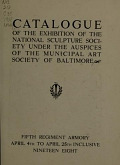view Catalogue of the exhibition of the National Sculpture Society under the auspices of the Municipal Art Society of Baltimore : Fifth Regiment Armory, April 4th to April 25th inclusive, nineteen eight digital asset number 1