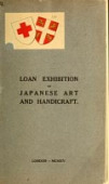 view Catalogue of the loan exhibition of Japanese works of art and handicraft from English collections, held from October 14th to November 13th digital asset number 1