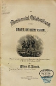 view The centennial celebrations of the state of New York. Prepared pursuant to a concurrent resolution of the Legislature of 1878, and chapter 391 of the laws of 1879. By Allen C. Beach, Secretary of State digital asset number 1