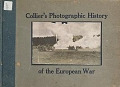 view Collier's photographic history of the European War. Including sketches and drawings made on the battle field. Photos. by the official photographers accompanying each Army. Collected and arr. by Francis J.Reynolds and C.W.Taylor digital asset number 1