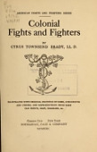view Colonial fights and fighters / by Cyrus Townsend Brady illustrated with original drawings by Gibbs, Schoonover and others, and reproductions from rare old prints, maps, diagrams, &c digital asset number 1