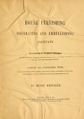 view House furnishing, decorating and embellishing assistant. Consisting of original designs in the Grecian, Italian, renaissance, Louis-quatorze, gothic, Tudor, and Elizabethan styles ... By Henry Whitaker digital asset number 1