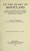 view In the heart of Bantuland; a record of twenty-nine years' pioneering in Central Africa among the Bantu peoples, with a description of their habits, customs, secret societies & languages, by DugaldCampbell .. digital asset number 1