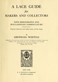 view A lace guide for makers and collectors; with bibliography and five-language nomenculture, profusely illus. with halftone plates and key designs, by Gertrude Whiting .. digital asset number 1
