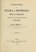 view L'Industrie des tulles & dentelles mécaniques dans Le Pas-de-Calais, 1815-1900 / par M. Henri Henon digital asset number 1
