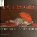 view Mr. Whistler's gallery : pictures at an 1884 exhibition / Kenneth John Myers digital asset number 1